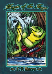 Magic of the Frogs ebook by J.J. Marro