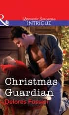 Christmas Guardian (Mills & Boon Intrigue) ebook by Delores Fossen