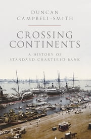 Crossing Continents - A History of Standard Chartered Bank ebook by Duncan Campbell-Smith