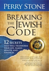 Breaking The Jewish Code - Twelve secrets that will transform your life, family, health, and finances ebook by Perry Stone