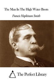 The Man In The High Water Boots ebook by Francis Hopkinson Smith
