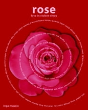Rose - Love in Violent Times ebook by Inga Muscio
