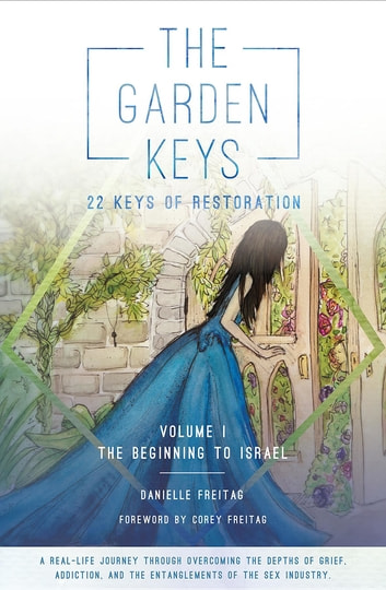 The Garden Keys - 22 Keys of Restoration - Volume 1 - The Beginning to Israel ebook by Danielle Freitag