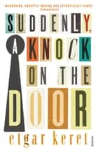 Suddenly, a Knock on the Door ebook by Etgar Keret, Sondra Silverston, Miriam Shlesinger,...