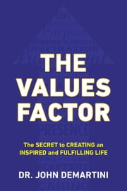 The Values Factor - The Secret to Creating an Inspired and Fulfilling Life ebook by John F. Demartini