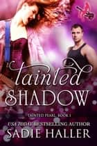 Tainted Shadow - Tainted Pearl, #1 ebook by Sadie Haller