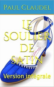 Le Soulier de satin - Version intégrale ebook by Paul Claudel