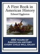 A First Book in American History - With linked Table of Contents ebook by Edward Eggleston
