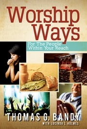 Worship Ways - For the People Within Your Reach ebook by Thomas G. Bandy,Holmes, Lucinda