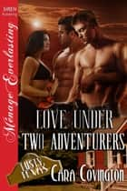 Love Under Two Adventurers ebook by Cara Covington