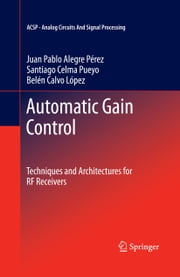 Automatic Gain Control - Techniques and Architectures for RF Receivers ebook by Juan Pablo Alegre Pérez,Santiago Celma,Belén Calvo López