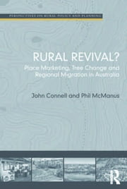 Rural Revival? - Place Marketing, Tree Change and Regional Migration in Australia ebook by John Connell,Phil McManus