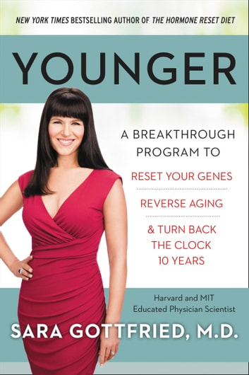 Younger - A Breakthrough Program to Reset Your Genes, Reverse Aging, and Turn Back the Clock 10 Years ebook by Dr. Sara Gottfried