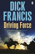 Driving Force ebook by Dick Francis
