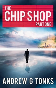 The Chip Shop - Part 1 ebook by Andrew G Tonks