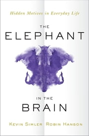The Elephant in the Brain - Hidden Motives in Everyday Life ebook by Kevin Simler, Robin Hanson