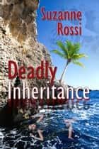 Deadly Inheritance ebook by Suzanne  Rossi