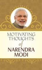 Motivating Thoughts of Narendra Modi ebook by Mahesh Dutt Sharma
