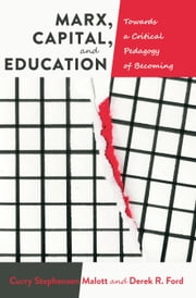 Marx, Capital, and Education - Towards a Critical Pedagogy of Becoming ebook by Curry Stephenson Malott,Derek R. Ford