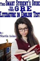 The Smart Student's Guide to the GRE Literature in English Test eBook by Martin Asiner