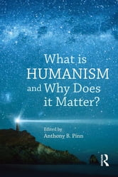 What is Humanism and Why Does it Matter? ebook by Anthony B. Pinn