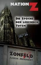 Die Epoche der lebenden Toten - Nation-Z Band 1 ebook by Eric Zonfeld, Achim Mehnert