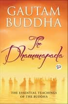 The Dhammapada - The Teachings of the Buddha ebook by