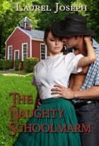 The Naughty Schoolmarm ebook by Laurel Joseph