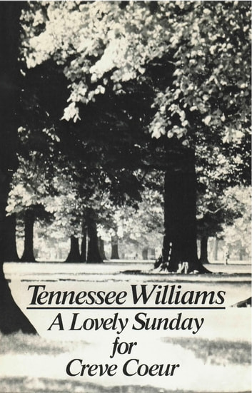 A Lovely Sunday for Creve Coeur ebook by Tennessee Williams