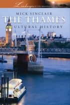 The Thames ebook by Mick Sinclair