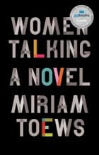 Women Talking - A Novel ebook by Miriam Toews