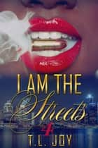 I Am The Streets 4 - I Am The Streets, #4 ebook by T.L. Joy