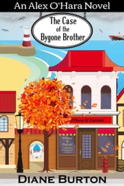 The Case of the Bygone Brother (An Alex O'Hara Novel) ebook by Diane Burton