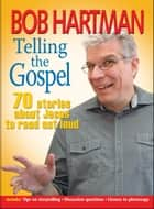 Telling the Gospel - 70 stories about Jesus to read out loud ebook by Bob Hartman