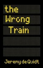 The Wrong Train ebook by Jeremy de Quidt