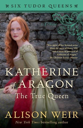 Katherine of Aragon, The True Queen - A Novel ebook by Alison Weir