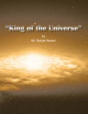 """King of the Universe"" ebook by Mr. Babak Naderi"