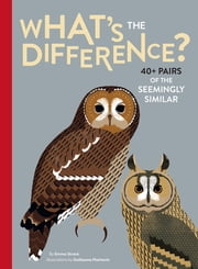 What's the Difference? - 40+ Pairs of the Seemingly Similar ebook by Emma Strack, Guillaume Plantevin