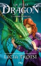 La fille Dragon tome 2 - L'arbre d'Idhunn ebook by Licia TROISI