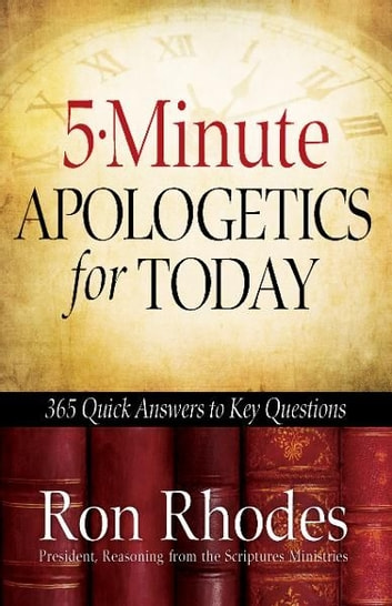 5-Minute Apologetics for Today - 365 Quick Answers to Key Questions ebook by Ron Rhodes
