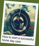 How to start a sucessful home day care ebook by Marlene Thomson
