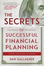 The Secrets of Successful Financial Planning - Inside Tips from an Expert ebook by Dan Gallagher