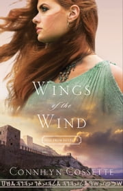 Wings of the Wind (Out From Egypt Book #3) ebook by Connilyn Cossette