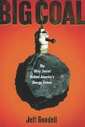 Big Coal - The Dirty Secret Behind America's Energy Future ebook by Jeff Goodell