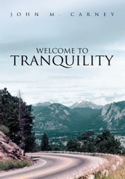 Welcome to Tranquility ebook by John M. Carney