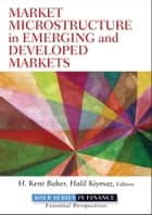 Market Microstructure in Emerging and Developed Markets ebook by H. Kent Baker,Halil Kiymaz