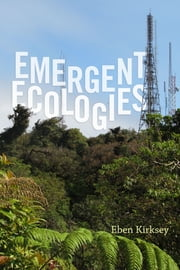Emergent Ecologies ebook by Eben Kirksey