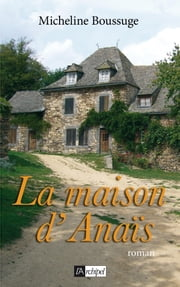 La maison d'Anaïs eBook by Micheline Boussuge