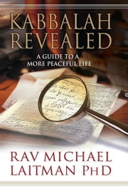 Kabbalah Revealed - The Ordinary Person?s Guide to a More Peaceful Life ebook by Rav Michael Laitman