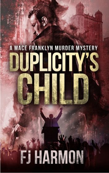 Duplicitys Child, A Mace Franklyn Mystery ebook by FJ Harmon